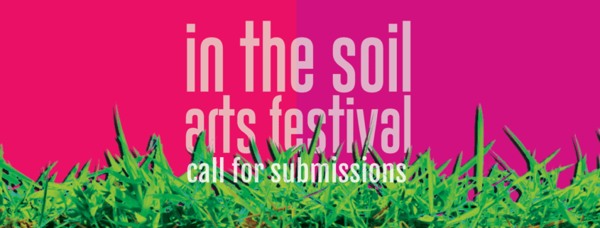 Call for Submissions - In the Soil Arts Festival 2017