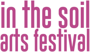 In the Soil Arts Festival | 28 – 30 April 2017 | Downtown St. Catharines